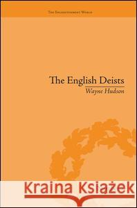 The English Deists: Studies in Early Enlightenment Wayne Hudson   9781138663220