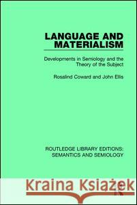 Language and Materialism : Developments in Semiology and the Theory of the Subject Rosalind Coward, John Ellis 9781138690677