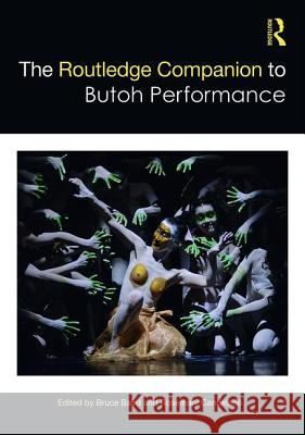 The Routledge Companion to Butoh Performance Bruce Baird Rosemary Candelario 9781138691094