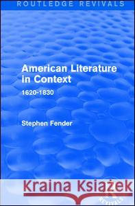 American Literature in Context: 1620-1830 Stephen Fender 9781138691117