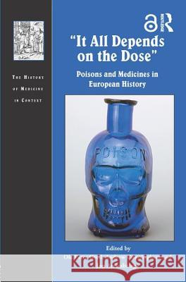 'It All Depends on the Dose': Poisons and Medicines in European History Ole Grell Andrew Cunningham Jon Arrizabalaga 9781138697614 Routledge