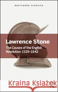 The Causes of the English Revolution 1529-1642 Lawrence Stone 9781138700338 Routledge