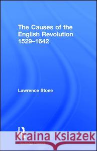The Causes of the English Revolution 1529-1642 Lawrence Stone 9781138700550 Routledge