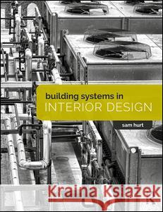 Building Systems in Interior Design Sam Hurt 9781138723368