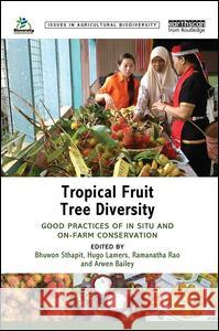 Tropical Fruit Tree Diversity: Good Practices for in Situ and On-Farm Conservation  9781138781276