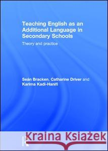 Teaching English as an Additional Language in Secondary Schools: Theory and Practice Sean Bracken Karima Kadi-Hanifi Catharine Driver 9781138783515