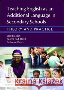 Teaching English as an Additional Language in Secondary Schools: Theory and Practice Sean Bracken Karima Kadi-Hanifi Catharine Driver 9781138783539