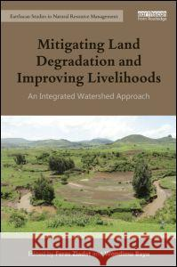 Mitigating Land Degradation and Improving Livelihoods: An Integrated Watershed Approach Feras Ziadat   9781138785182