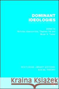 Dominant Ideologies Bryan S. Turner Nicholas Abercrombie Stephen Hill 9781138788121