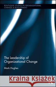 The Leadership of Organizational Change Mark Hughes   9781138791770