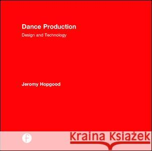 Dance Production: Design and Technology Jeromy Hopgood 9781138795891