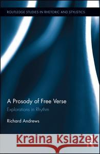 A Prosody of Free Verse: Explorations in Rhythm Richard Andrews 9781138806894