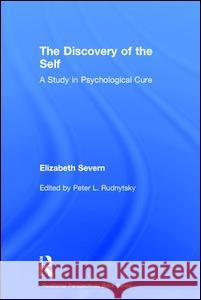 The Discovery of the Self: A Study in Psychological Cure Peter L. Rudnytsky 9781138828841