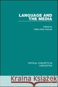 Language and the Media: Critical Concepts in Linguistics Helen Kelly Holmes   9781138833456