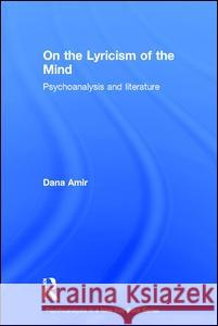 On the Lyricism of the Mind: Psychoanalysis and Literature Dana Amir 9781138841789
