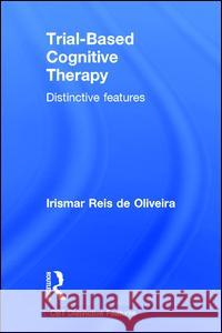 Trial-Based Cognitive Therapy: Distinctive Features Irismar Reis D 9781138845343