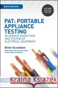 Pat: Portable Appliance Testing, 4th Ed: In-Service Inspection and Testing of Electrical Equipment Brian Scaddan 9781138849297