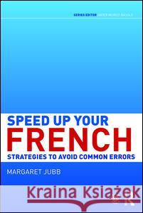 Speed Up Your French: Strategies to Avoid Common Errors Margaret Jubb 9781138850002