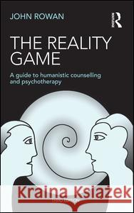 The Reality Game: A Guide to Humanistic Counselling and Psychotherapy John, J. Rowan 9781138850118