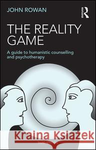 The Reality Game: A Guide to Humanistic Counselling and Psychotherapy John, J. Rowan 9781138850125