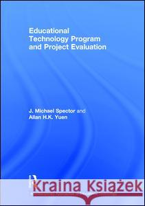 Educational Technology Program and Project Evaluation J. Michael Spector H. K. Allan Yuen 9781138851412