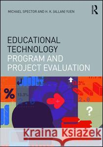 Educational Technology Program and Project Evaluation J. Michael Spector H. K. Allan Yuen 9781138851429