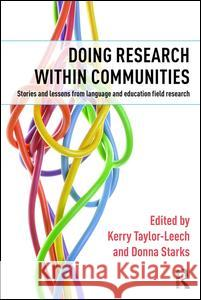 Doing Research Within Communities: Stories and Lessons from Language and Education Field Research Kerry Taylor-Leech Donna Starks 9781138852679