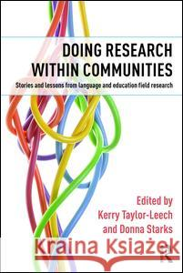 Doing Research Within Communities: Stories and Lessons from Language and Education Field Research Kerry Taylor-Leech Donna Starks  9781138852686