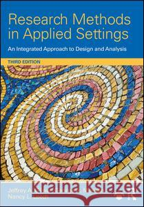 Research Methods in Applied Settings: An Integrated Approach to Design and Analysis, Third Edition Jeffrey A. Gliner George A. Morgan Nancy L. Leech 9781138852976 Routledge