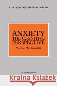Anxiety: The Cognitive Perspective Michael W. Eysenck 9781138876927