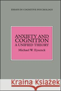 Anxiety and Cognition: A Unified Theory Michael Eysenck 9781138883017