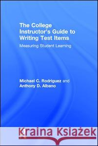 The College Instructor's Guide to Writing Test Items: Measuring Student Learning Michael Rodriguez 9781138886520