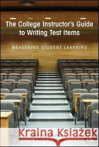 The College Instructor's Guide to Writing Test Items: Measuring Student Learning Michael Rodriguez 9781138886537