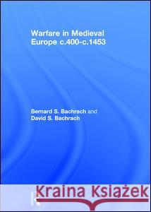 Warfare in Medieval Europe C.400-C.1453 Bernard S., Professor Bachrach David Bachrach 9781138887657