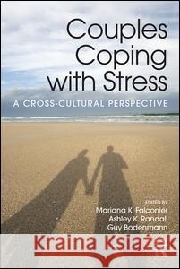 Couples Coping with Stress: A Cross-Cultural Perspective Mariana K. Falconier Ashley K. Randall Guy Bodenmann 9781138906655