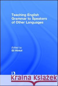 Teaching English Grammar to Speakers of Other Languages Eli Hinkel 9781138906921