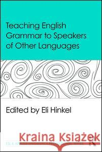 Teaching English Grammar to Speakers of Other Languages Eli Hinkel 9781138906938