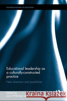 Educational Leadership as a Culturally-Constructed Practice: New Directions and Possibilities Jane Wilkinson Laurette Bristol 9781138915312