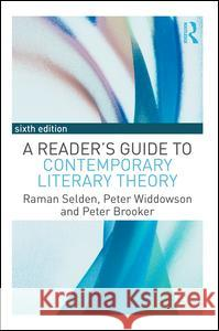 A Reader's Guide to Contemporary Literary Theory Raman Selden Peter Widdowson Peter Brooker 9781138917460