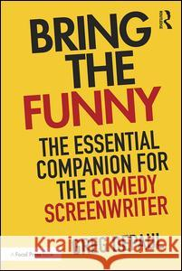 Bring the Funny: The Essential Companion for the Comedy Screenwriter Greg Depaul 9781138929258