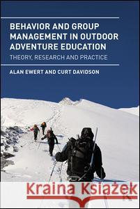 Behavior and Group Management in Outdoor Adventure Education: Theory, Research and Practice Alan Ewert Curt Davidson 9781138935259