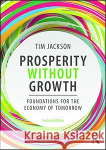 Prosperity without Growth : Foundations for the Economy of Tomorrow Tim Jackson 9781138935419