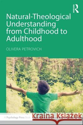 Natural-Theological Understanding from Childhood to Adulthood Olivera Petrovich 9781138939479
