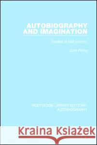 Autobiography and Imagination: Studies in Self-Scrutiny John Pilling 9781138941984 Taylor and Francis