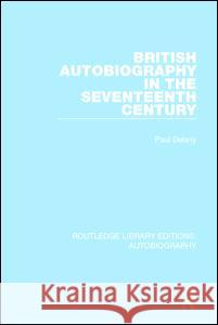British Autobiography in the Seventeenth Century Paul Delany 9781138942004 Taylor and Francis