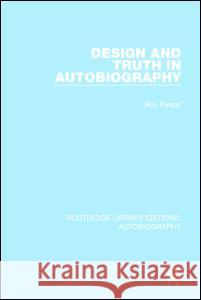 Design and Truth in Autobiography Roy Pascal 9781138942011