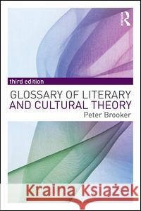 A Glossary of Literary and Cultural Theory Peter, Dr Brooker 9781138955486