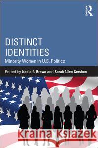 Distinct Identities: Minority Women in U.S. Politics Nadia E. Brown Sarah Allen Gershon 9781138958838