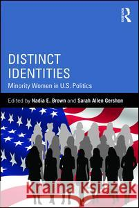 Distinct Identities: Minority Women in U.S. Politics Nadia E. Brown Sarah Allen Gershon 9781138958845
