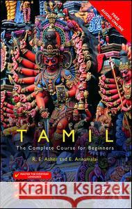 Colloquial Tamil: The Complete Course for Beginners E. Annamalai R. E. Asher 9781138960343